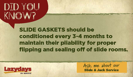 Condition slide gaskets every three to four months.