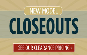 New Model Closeouts. See our clearance pricing.